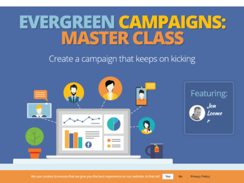 Evergreen Campaigns Master Class : Create a campaign that keeps on kicking